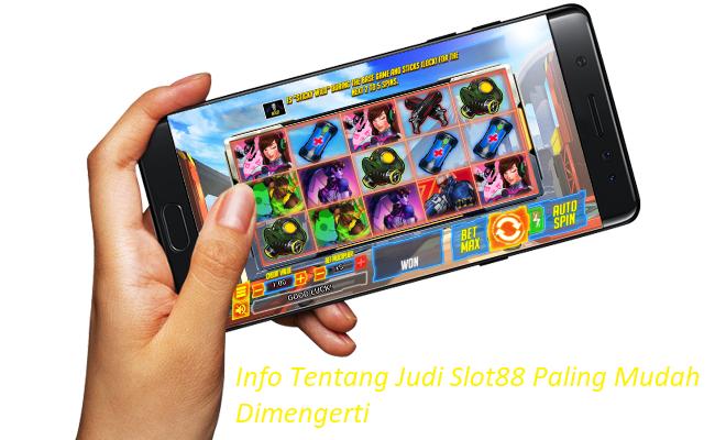 Info Tentang Judi Slot88 Paling Mudah Dimengerti